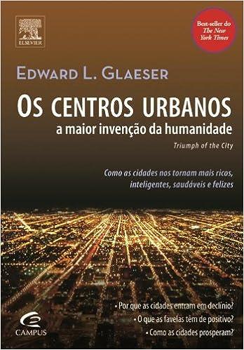 Os Centros Urbanos A Maior Invenção Da Humanidade: Edward L. Glaeser: 9788535229363: Amazon.com: Books