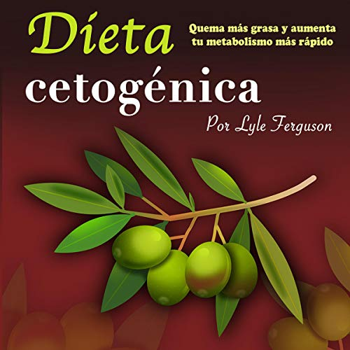 Dieta cetogénica: Quema más grasa y aumenta más rápido tu metabolismo [Keto Diet: Burn More Fat and Boost Your Metabolism Faster] by Lyle Ferguson