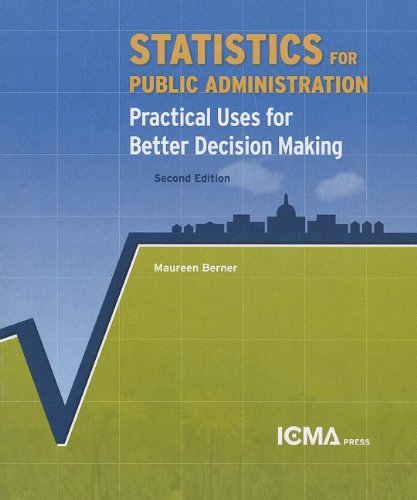 Statistics For Public Administration: Practical Uses For Better Decision Making