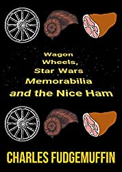 Wagon Wheels, Star Wars Memorabilia and the Nice Ham