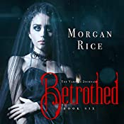 Betrothed: Book #6 in the Vampire Journals | Morgan Rice