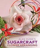 img - for Alan Dunn's Sugarcraft Flower Arranging book / textbook / text book