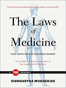 The Laws of Medicine: Field Notes from an Uncertain Science (TED Books) by [Mukherjee, Siddhartha]
