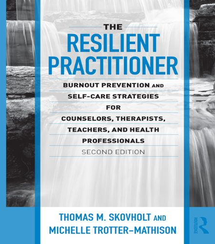 The Resilient Practitioner: Burnout Prevention and Self-Care Strategies for Counselors, Therapists, Teachers, and Health Professionals, Second Edition … Historical, and Cultural Perspectives) Pdf