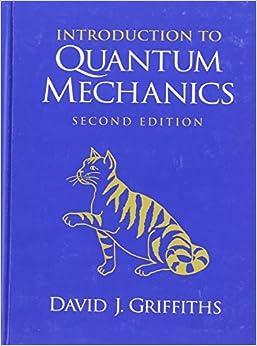 Introduction to Quantum Mechanics (2nd Edition): David J. Griffiths