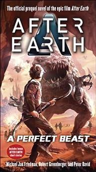 A Perfect Beast-After Earth (After Earth: Ghost Stories) by [Friedman, Michael Jan, Greenberger, Robert, David, Peter]