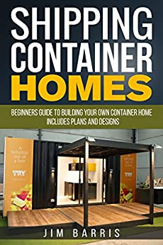 shipping container homes beginners guide to building your own container home. Black Bedroom Furniture Sets. Home Design Ideas