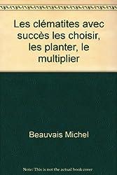 Les clématites avec succès les choisir, les planter, le multiplier