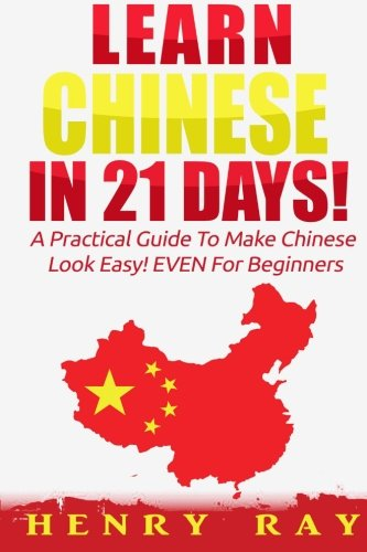 Chinese: Learn Chinese In 21 DAYS! - A - Learning Language Chinese