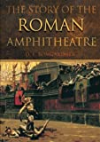 The Story of the Roman Amphitheatre, D. L. Bomgardner, 0415301858