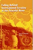 Falling Behind : International Scrutiny of the Peaceful Atom, , 1584873396