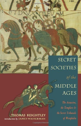 Secret Societies Of The Middle Ages: The Assassins, Templars & the Secret Tribunals of Westphalia