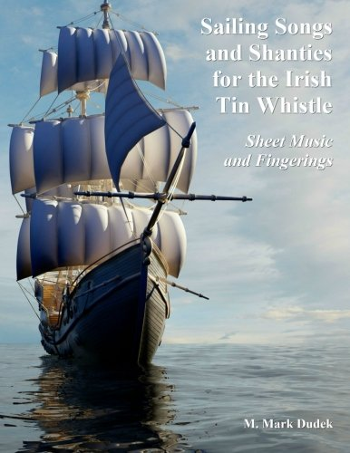 (Sailing Songs and Shanties for the Irish Tin Whistle: Sheet Music and Fingerings)