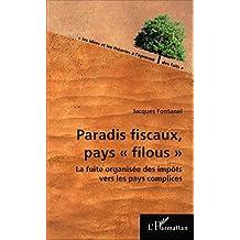 Paradis fiscaux, pays filous: La fuite organisée des impôts vers les pays complices (French Edition)