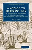 A Voyage to Hudson's-Bay by the Dobbs Galley and California in the Years 1746 and 1747, for Discovering a North West Passage : With an Accurate Survey of the Coast, and Short Natural History of the Country, Ellis, Henry, 1108074928