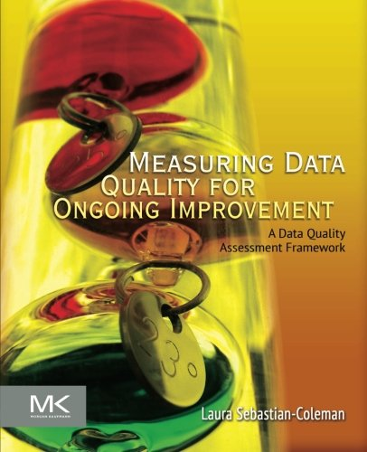 Measuring Data Quality for Ongoing Improvement: A Data Quality Assessment Framework (The Morgan Kaufmann Series on Business Intelligence) by Brand: Morgan Kaufmann