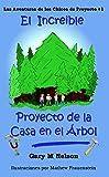 El Increible Proyecto de la Casa  en el Árbol: Edición España (Las Aventuras de los Chicos de Proyectos nº 1) (Spanish Edition)