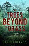 The Trees Beyond the Grass by Robert Reeves front cover
