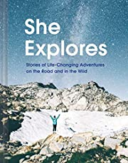 She Explores: Stories of Life-Changing Adventures on the Road and in the Wild (Solo Travel Guides, Travel Essays, Women Hiking Books)