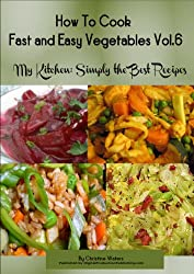 How to Cook Vegetables Fast and Easy (My Kitchen: Simply the Best Recipes: How to Cook Vegetables Fast and Easy Book 5) (English Edition)