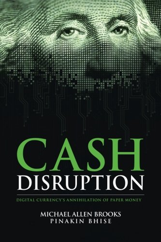 Cash Disruption: Digital Currency's Annihilation of Paper Money PDF