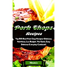 Pork Chops Recipes: Top 100 Best Pork Chop Recipes-Delicious, Nutritious, Low Budget, The Quick, Easy, Delicious Everyday Cookbook!