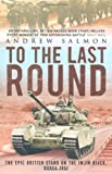 Front cover for the book To The Last Round: The Epic British Stand on the Imjin River, Korea 1951 by Andrew Salmon