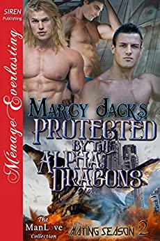 Protected by the Alpha Dragons [Mating Season 2] (Siren Publishing Menage Everlasting ManLove) by [Jacks, Marcy]