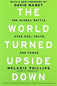 The World Turned Upside Down: The Global Battle over God, Truth, and Power by Melanie Phillips (2011-12-13)