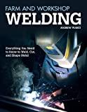Image of Farm and Workshop Welding: Everything You Need to Know to Weld, Cut, and Shape Metal