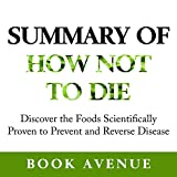 #10: Summary of How Not to Die: Discover the Foods Scientifically Proven to Prevent and Reverse Disease