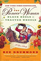 The Pioneer Woman: Black Heels to Tractor Wheels--a Love Story Paperback