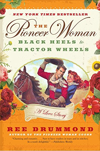 The Pioneer Woman: Black Heels to Tractor Wheels--a Love Story (Black Tractor)