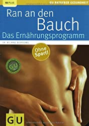 Ran an den Bauch. Das Ernährungsprogramm (GU Ratgeber Gesundheit)