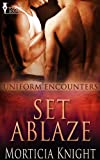 Front cover for the book Set Ablaze (Uniform Encounters) by Morticia Knight