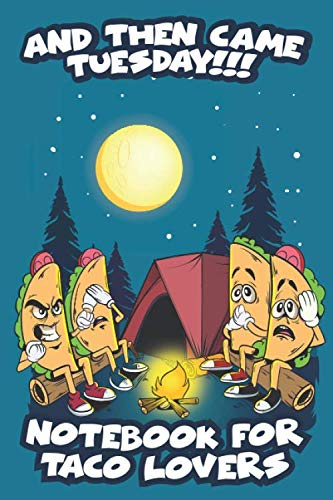 """And Then Came Tuesday!!! Notebook For Taco Lovers: 120 Blank Lined Pages - 6""""x 9"""" Notebook With Matte Cover and Funny Tacos telling Campfire Stories On The Cover. Cute Gift Idea For Taco Lovers by Osito USA"""