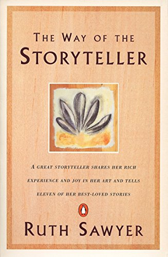 The Way of the Storyteller: A Great Storyteller Shares Her Rich Experience and Joy in Her Art and Tells Eleven of Her Be