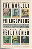 img - for The Worldly Philosophers: The Lives, Times, and Ideas of the Great Economic Thinkers book / textbook / text book