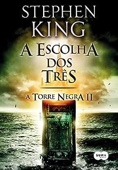 A escolha dos três (A Torre Negra) por [King, Stephen]