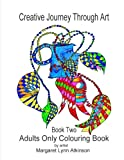 img - for Creative Journey Through Art: Book Two - Adults Only Colouring Book: Journey back to your childhood of colouring-in with these 40 unique drawings on ... finish using your own imagination. (Volume 2) book / textbook / text book