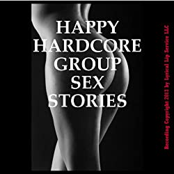 Happy Hardcore Group Sex Stories