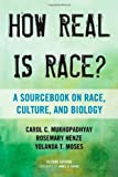 How Real Is Race? : A Sourcebook on Race, Culture, and Biology, Henze, Rosemary and Mukhopadhyay, Carol C., 0759122725