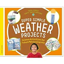 Super Simple Weather Projects: Science Activities for Future Meteorologists (Super Simple Earth Investigations)