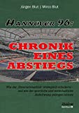 Hannover 96: Chronik eines Abstiegs: Wie der 'Unternehmerklub' strategisch scheiterte - und wie der sportliche und wirtschaftliche Aufschwung gelingen könnte