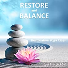 Restore and Balance: Restorative Yoga Speech by Sue Fuller Narrated by Sue Fuller