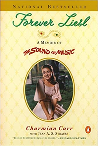 Forever Liesl: A Memoir of The Sound of Music: Charmian Carr