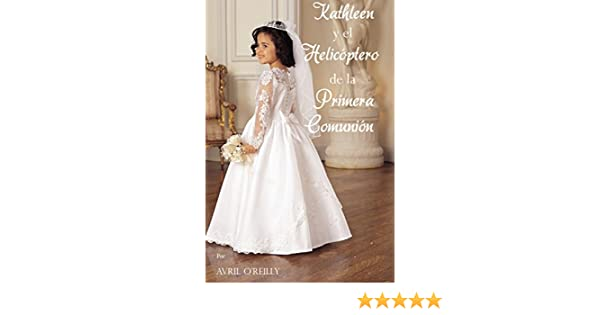 Kathleen y el Helicóptero de la Primera Comunión (Spanish Edition) - Kindle edition by Avril OReilly. Children Kindle eBooks @ Amazon.com.