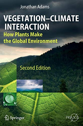 Vegetation-Climate Interaction: How Plants Make the Global Environment (Springer Praxis Books)