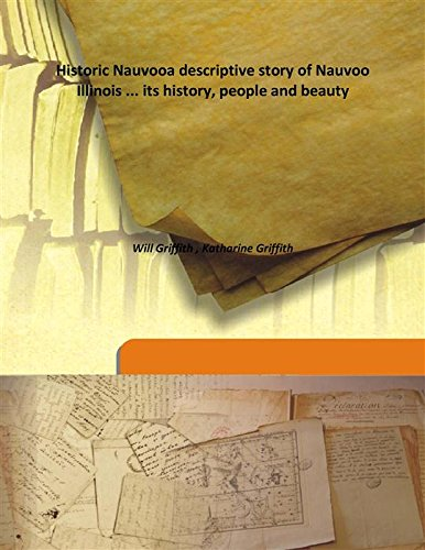 Historic Nauvooa descriptive story of Nauvoo Illinois ... its history, people and beauty ebook