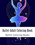 Ballet Adult Coloring Book: Large Print Ballet Dancers For Grownups Women and Youths Who Love Ballet and Coloring (Ballet, Ballerina, Dancing)